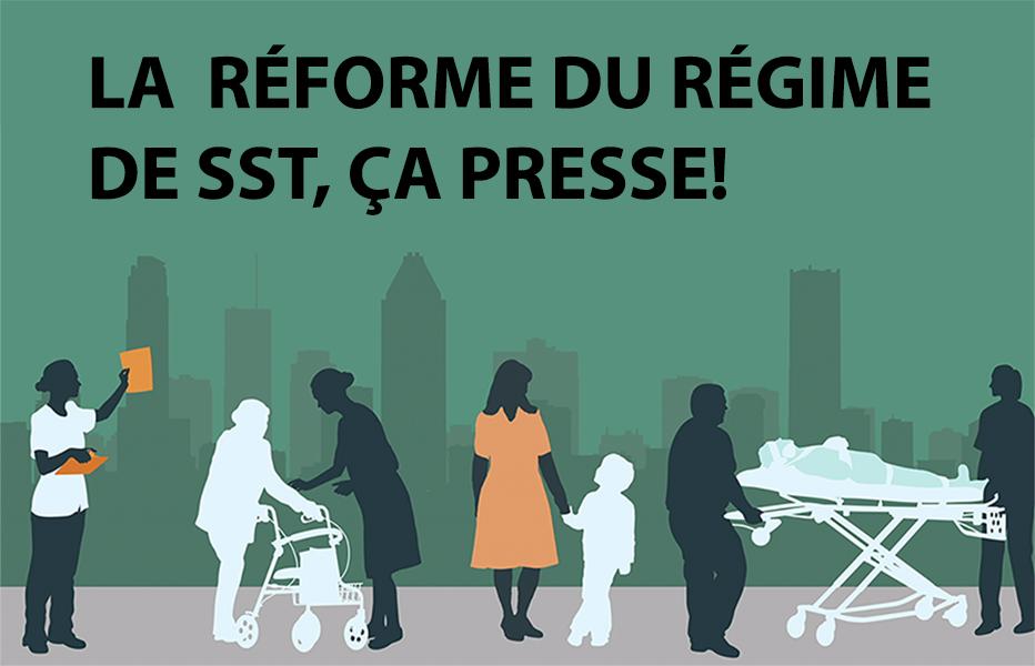 La réforme du régime de la SST, ça presse!
